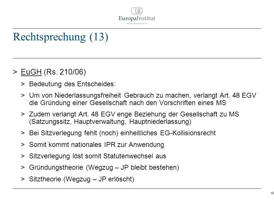 16 Rechtsprechung (13) > EuGH (Rs. 210/06) > Bedeutung des Entscheides: > Um von Niederlassungsfreiheit Gebrauch zu machen, verlangt Art. 48 EGV die G