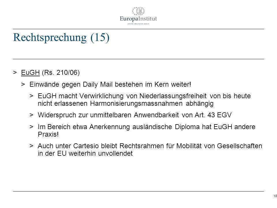 18 Rechtsprechung (15) > EuGH (Rs. 210/06) > Einwände gegen Daily Mail bestehen im Kern weiter! > EuGH macht Verwirklichung von Niederlassungsfreiheit