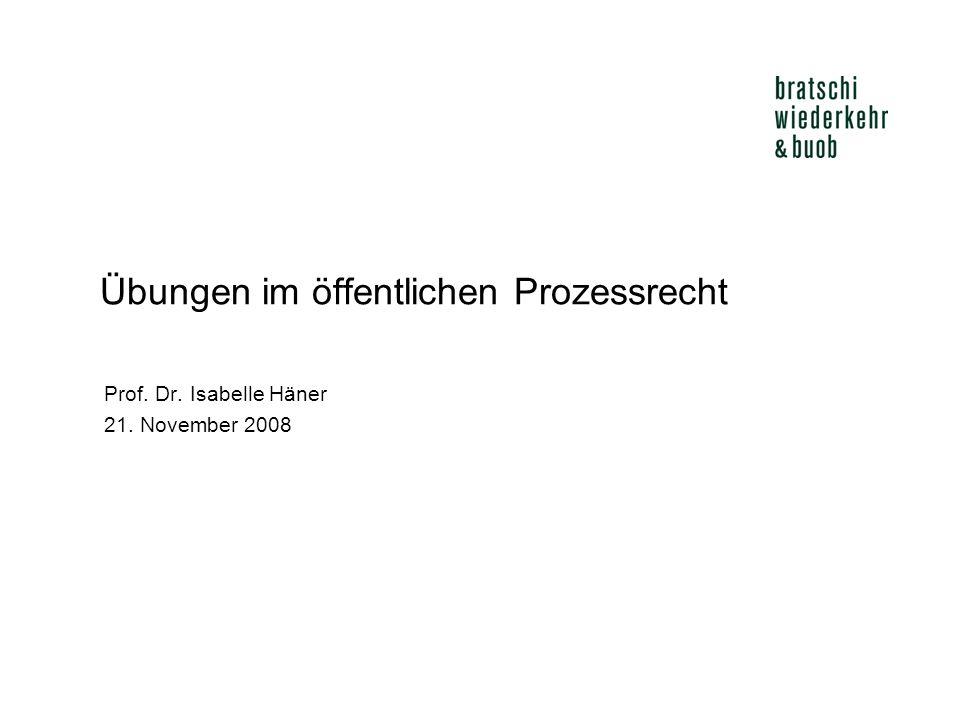 Übungen im öffentlichen Prozessrecht Prof. Dr. Isabelle Häner 21. November 2008