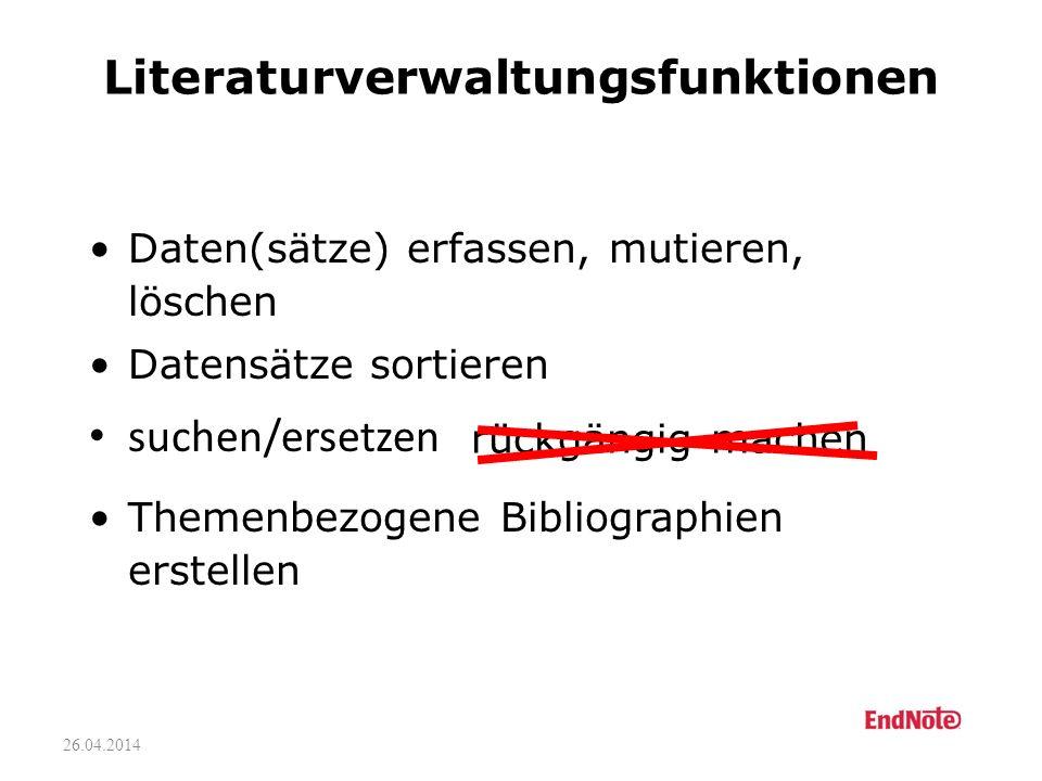26.04.2014 rückgängig machen Literaturverwaltungsfunktionen suchen/ersetzen Daten(sätze) erfassen, mutieren, löschen Datensätze sortieren Themenbezogene Bibliographien erstellen