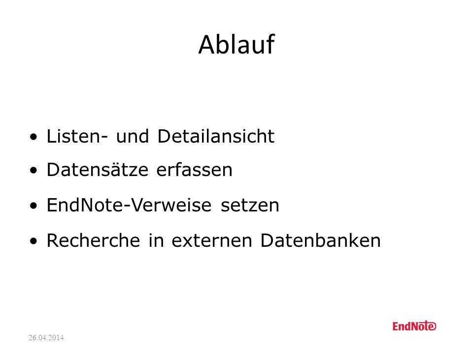 26.04.2014 Informationsquellen 1.EndNote-Handbuch (PDF) 2.http://www.id.uzh.ch/dl/sw/Angebot/lit/Endnote.htmlhttp://www.id.uzh.ch/dl/sw/Angebot/lit/En