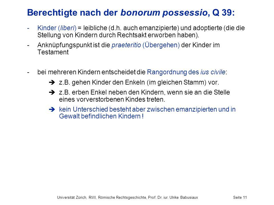 Universität Zürich, RWI, Römische Rechtsgeschichte, Prof. Dr. iur. Ulrike BabusiauxSeite 11 Berechtigte nach der bonorum possessio, Q 39: -Kinder (lib