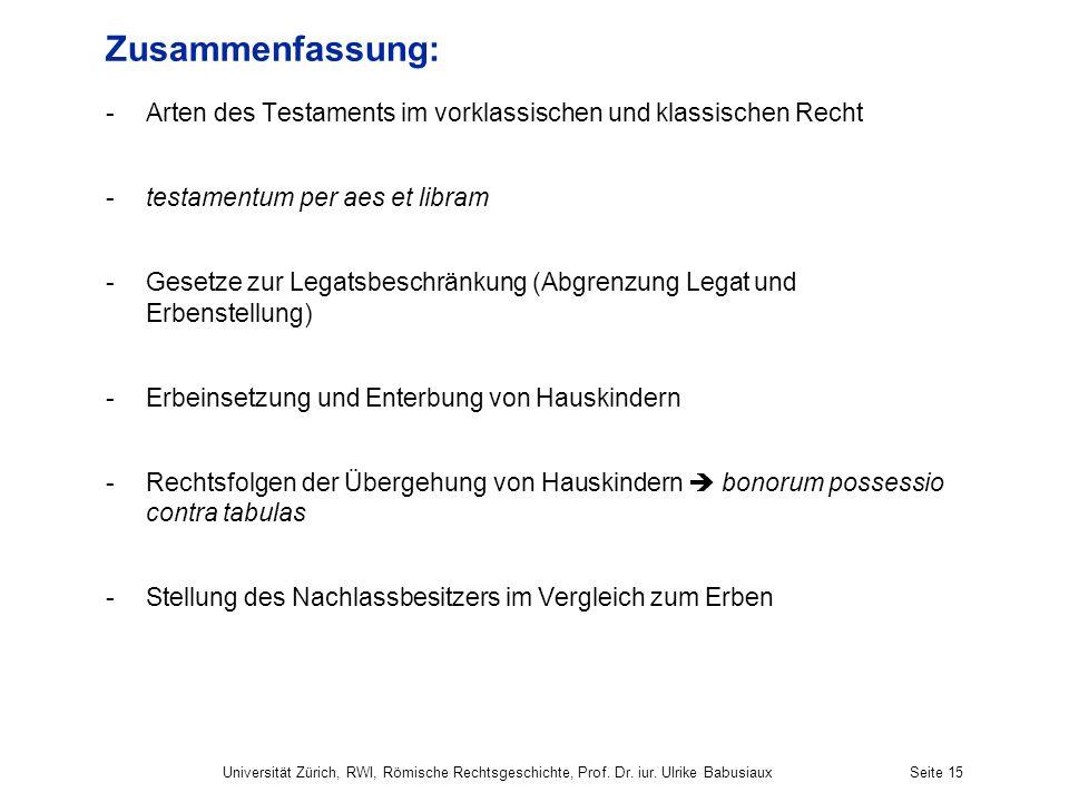 Universität Zürich, RWI, Römische Rechtsgeschichte, Prof. Dr. iur. Ulrike BabusiauxSeite 15 Zusammenfassung: -Arten des Testaments im vorklassischen u