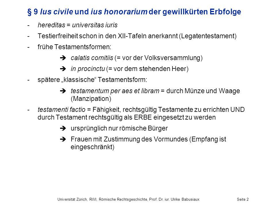 Universität Zürich, RWI, Römische Rechtsgeschichte, Prof. Dr. iur. Ulrike BabusiauxSeite 2 § 9 Ius civile und ius honorarium der gewillkürten Erbfolge
