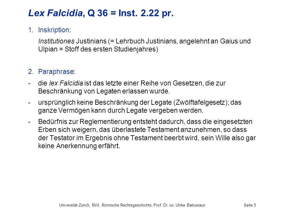 Universität Zürich, RWI, Römische Rechtsgeschichte, Prof. Dr. iur. Ulrike BabusiauxSeite 5 Lex Falcidia, Q 36 = Inst. 2.22 pr. 1.Inskription: Institut