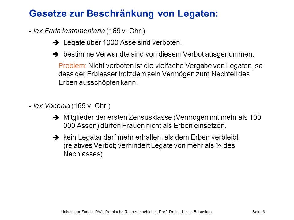 Universität Zürich, RWI, Römische Rechtsgeschichte, Prof. Dr. iur. Ulrike BabusiauxSeite 6 Gesetze zur Beschränkung von Legaten: - lex Furia testament