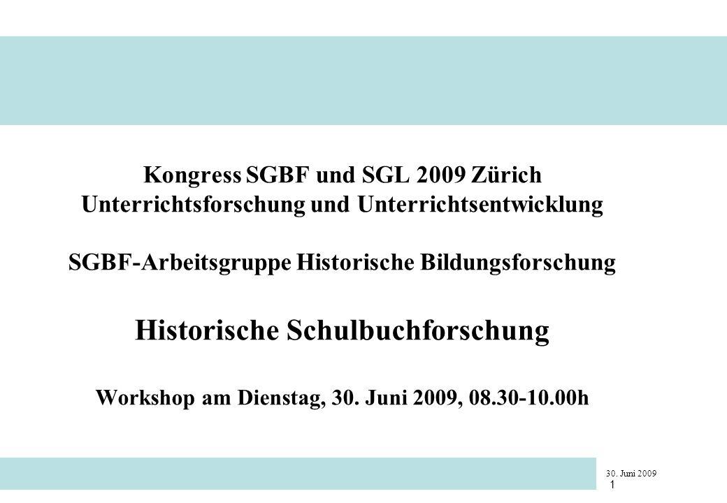 30. Juni 2009 1 Kongress SGBF und SGL 2009 Zürich Unterrichtsforschung und Unterrichtsentwicklung SGBF-Arbeitsgruppe Historische Bildungsforschung His