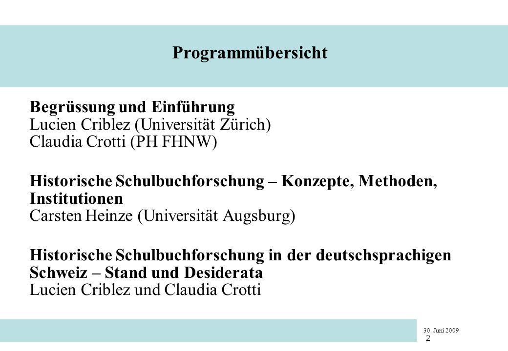 30. Juni 2009 2 Programmübersicht Begrüssung und Einführung Lucien Criblez (Universität Zürich) Claudia Crotti (PH FHNW) Historische Schulbuchforschun