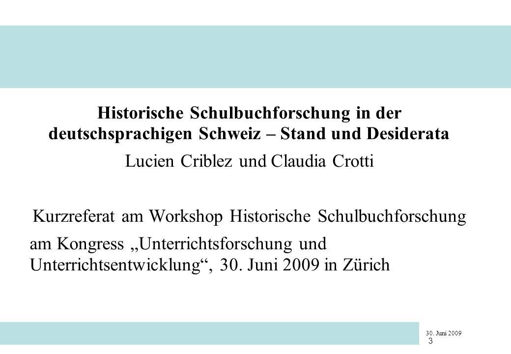 30. Juni 2009 3 Historische Schulbuchforschung in der deutschsprachigen Schweiz – Stand und Desiderata Lucien Criblez und Claudia Crotti Kurzreferat a