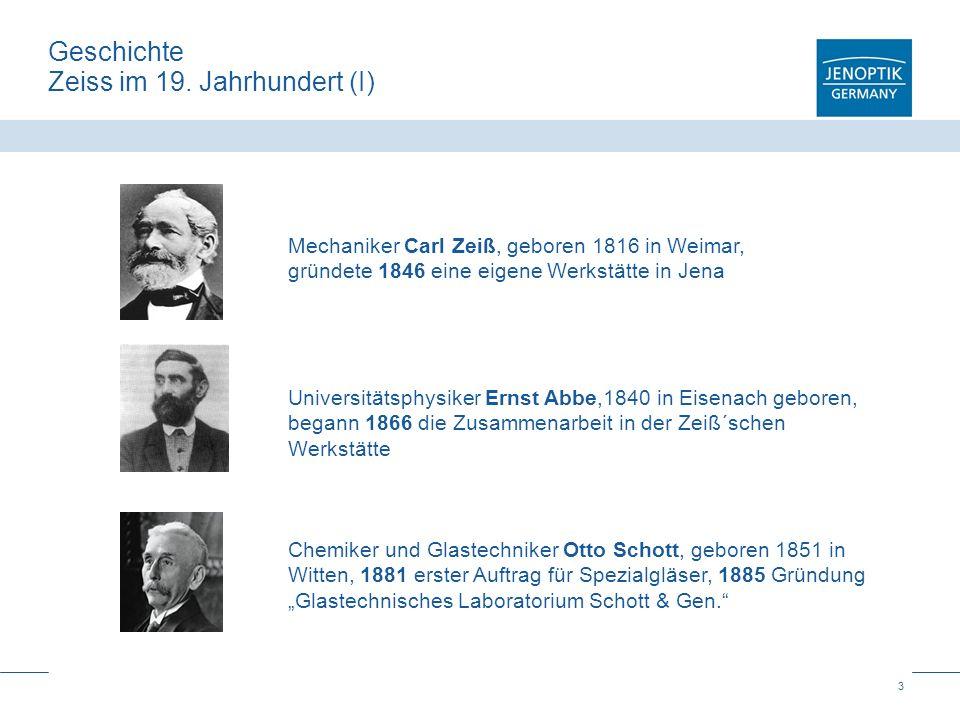 3 Geschichte Zeiss im 19. Jahrhundert (I) Mechaniker Carl Zeiß, geboren 1816 in Weimar, gründete 1846 eine eigene Werkstätte in Jena Universitätsphysi