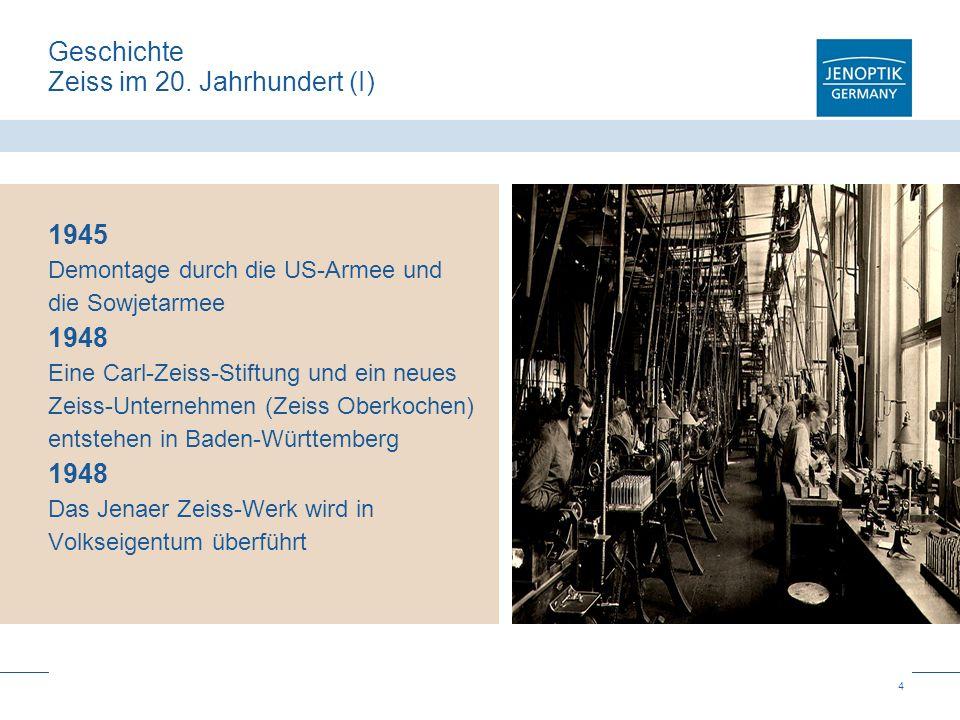 4 Geschichte Zeiss im 20. Jahrhundert (I) 1945 Demontage durch die US-Armee und die Sowjetarmee 1948 Eine Carl-Zeiss-Stiftung und ein neues Zeiss-Unte
