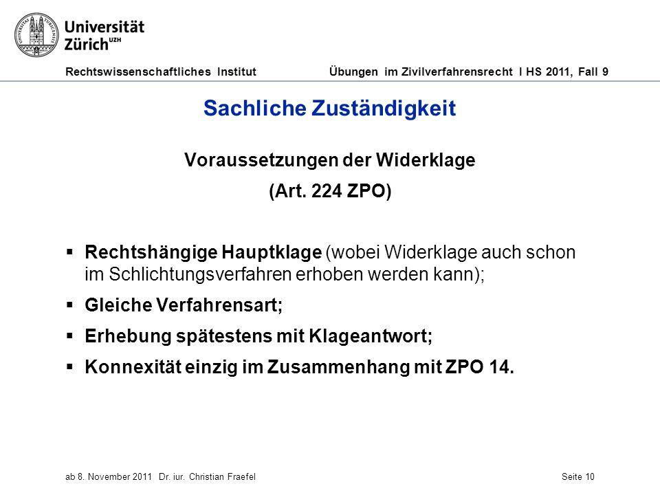 Rechtswissenschaftliches Institut Übungen im Zivilverfahrensrecht I HS 2011, Fall 9 ab 8. November 2011Dr. iur. Christian FraefelSeite 10 Sachliche Zu