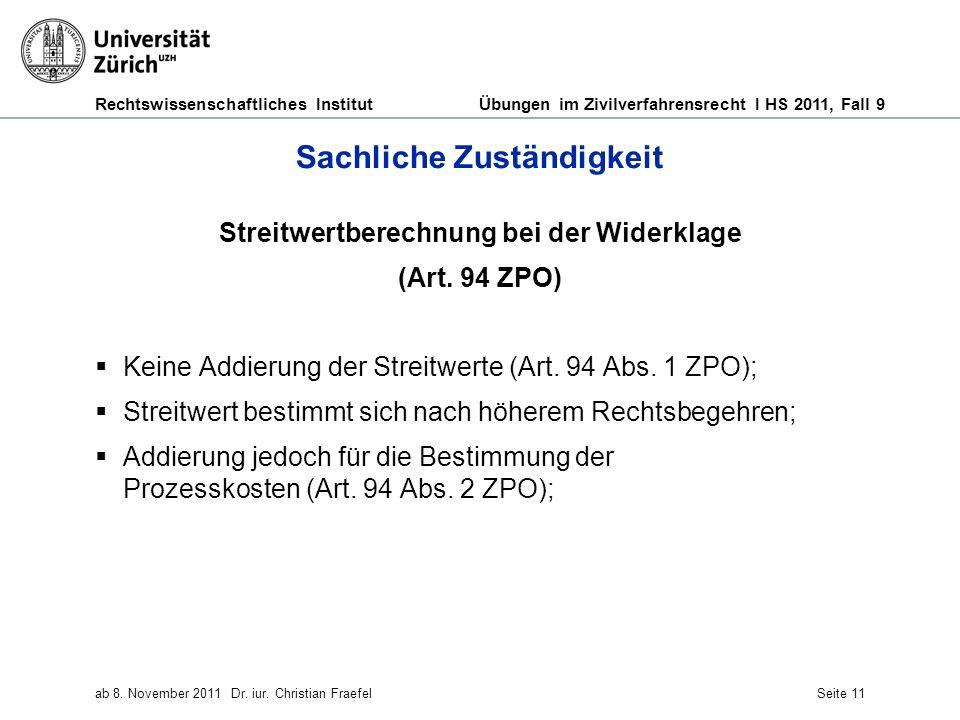 Rechtswissenschaftliches Institut Übungen im Zivilverfahrensrecht I HS 2011, Fall 9 ab 8. November 2011Dr. iur. Christian FraefelSeite 11 Sachliche Zu