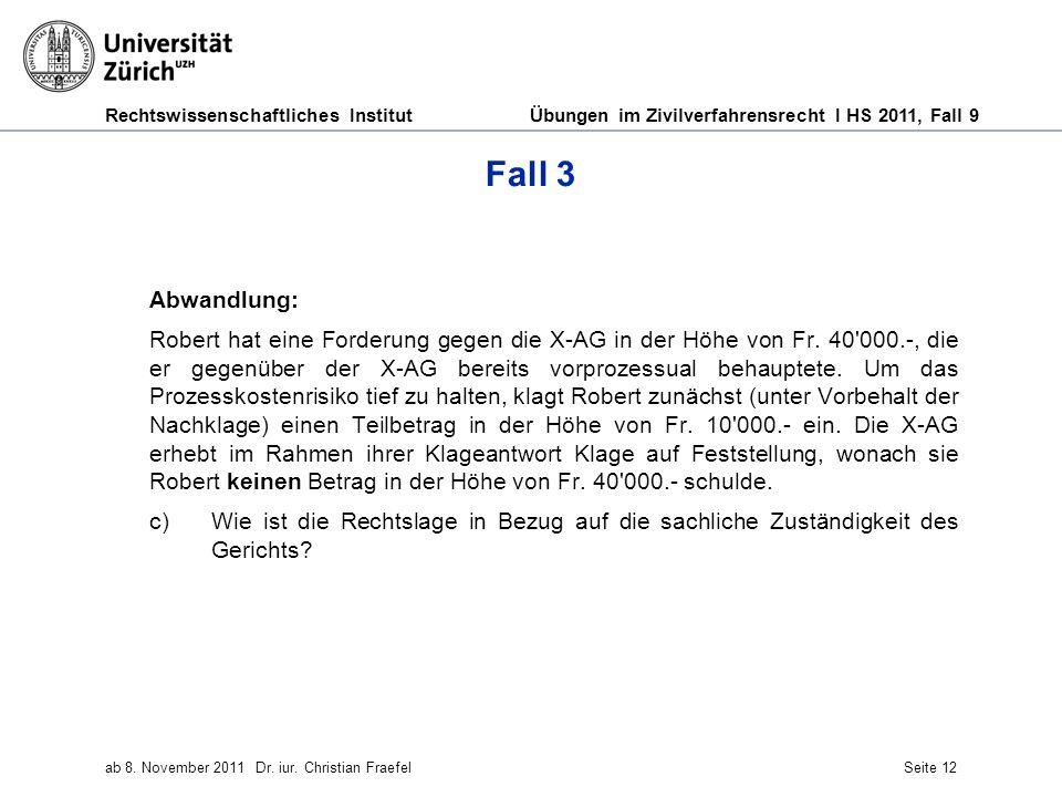 Rechtswissenschaftliches Institut Übungen im Zivilverfahrensrecht I HS 2011, Fall 9 ab 8. November 2011Dr. iur. Christian FraefelSeite 12 Fall 3 Abwan
