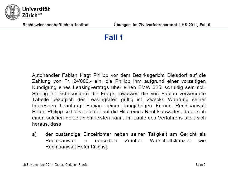 Rechtswissenschaftliches Institut Übungen im Zivilverfahrensrecht I HS 2011, Fall 9 ab 8. November 2011Dr. iur. Christian FraefelSeite 2 Fall 1 Autohä