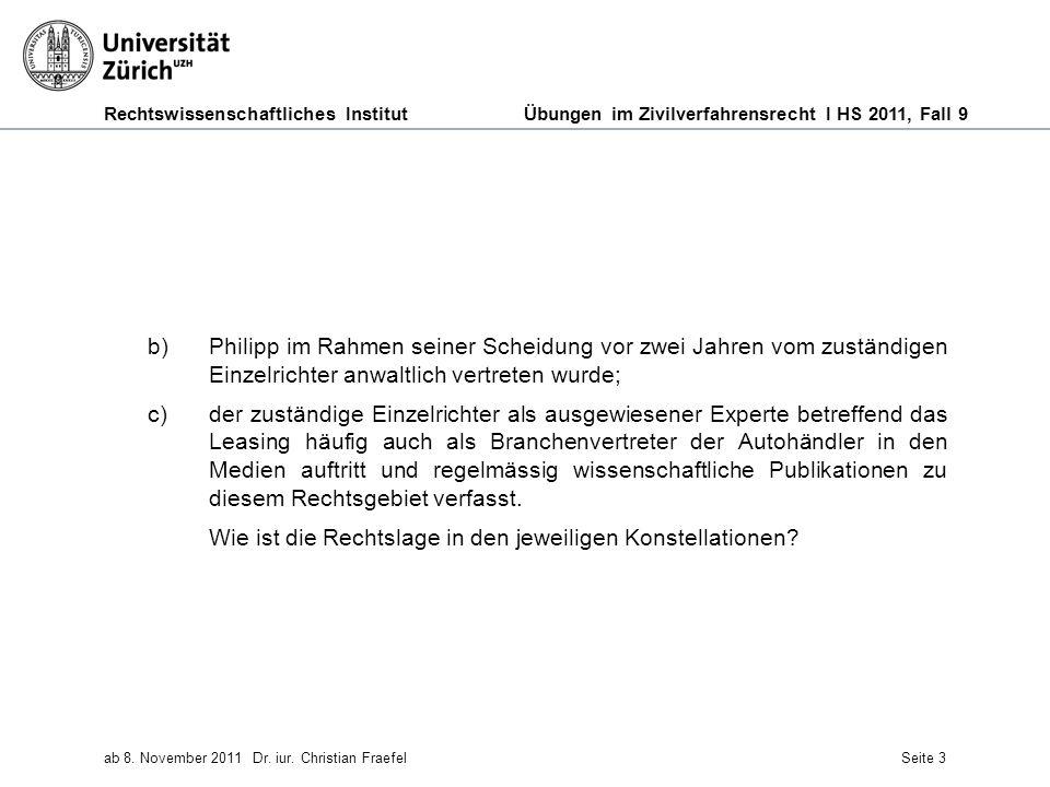 Rechtswissenschaftliches Institut Übungen im Zivilverfahrensrecht I HS 2011, Fall 9 ab 8. November 2011Dr. iur. Christian FraefelSeite 3 b)Philipp im
