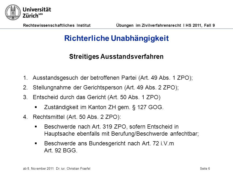 Rechtswissenschaftliches Institut Übungen im Zivilverfahrensrecht I HS 2011, Fall 9 ab 8. November 2011Dr. iur. Christian FraefelSeite 6 Richterliche