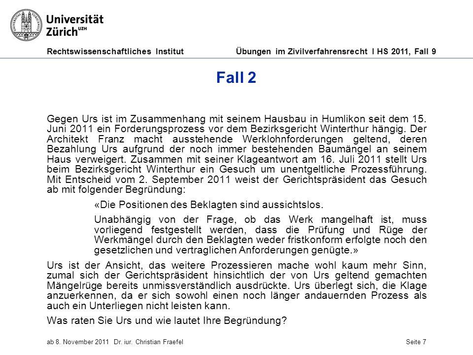 Rechtswissenschaftliches Institut Übungen im Zivilverfahrensrecht I HS 2011, Fall 9 ab 8. November 2011Dr. iur. Christian FraefelSeite 7 Fall 2 Gegen