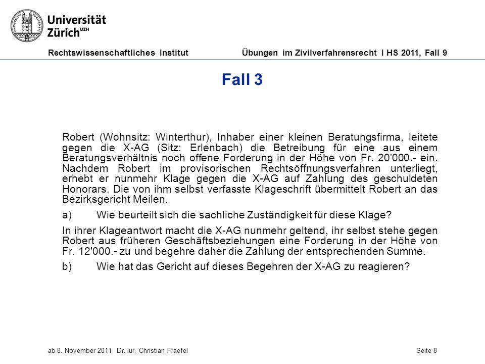 Rechtswissenschaftliches Institut Übungen im Zivilverfahrensrecht I HS 2011, Fall 9 ab 8. November 2011Dr. iur. Christian FraefelSeite 8 Fall 3 Robert