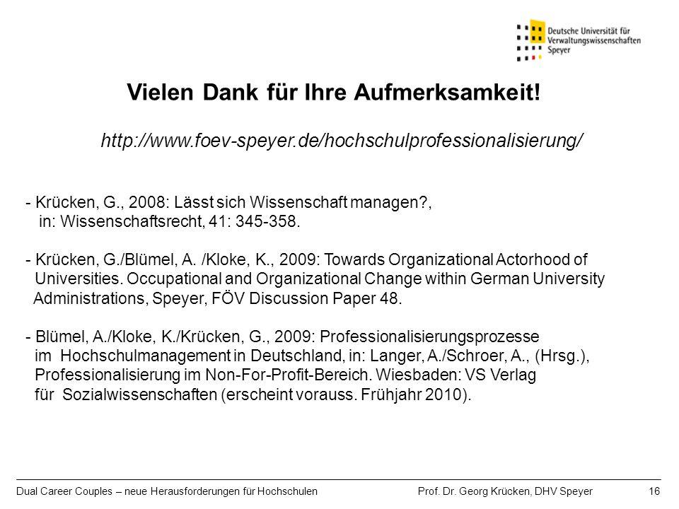 Dual Career Couples – neue Herausforderungen für Hochschulen Prof. Dr. Georg Krücken, DHV Speyer 16 http://www.foev-speyer.de/hochschulprofessionalisi
