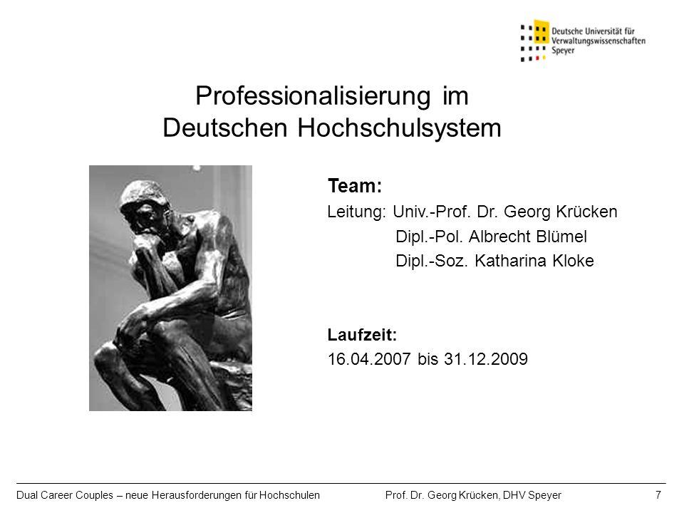 Dual Career Couples – neue Herausforderungen für Hochschulen Prof. Dr. Georg Krücken, DHV Speyer 7 Professionalisierung im Deutschen Hochschulsystem T