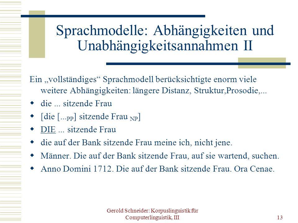 Gerold Schneider: Korpuslinguistik für Computerlinguistik, III13 Sprachmodelle: Abhängigkeiten und Unabhängigkeitsannahmen II Ein vollständiges Sprach