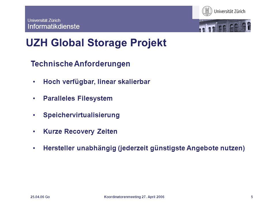 Universität Zürich Informatikdienste 25.04.06 GoKoordinatorenmeeting 27. April 20065 UZH Global Storage Projekt Technische Anforderungen Hoch verfügba