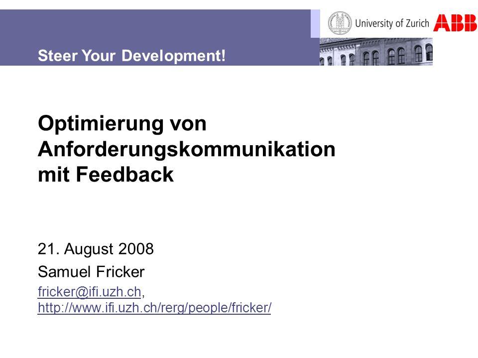 Optimierung von Anforderungskommunikation mit Feedback 21. August 2008 Samuel Fricker fricker@ifi.uzh.chfricker@ifi.uzh.ch, http://www.ifi.uzh.ch/rerg