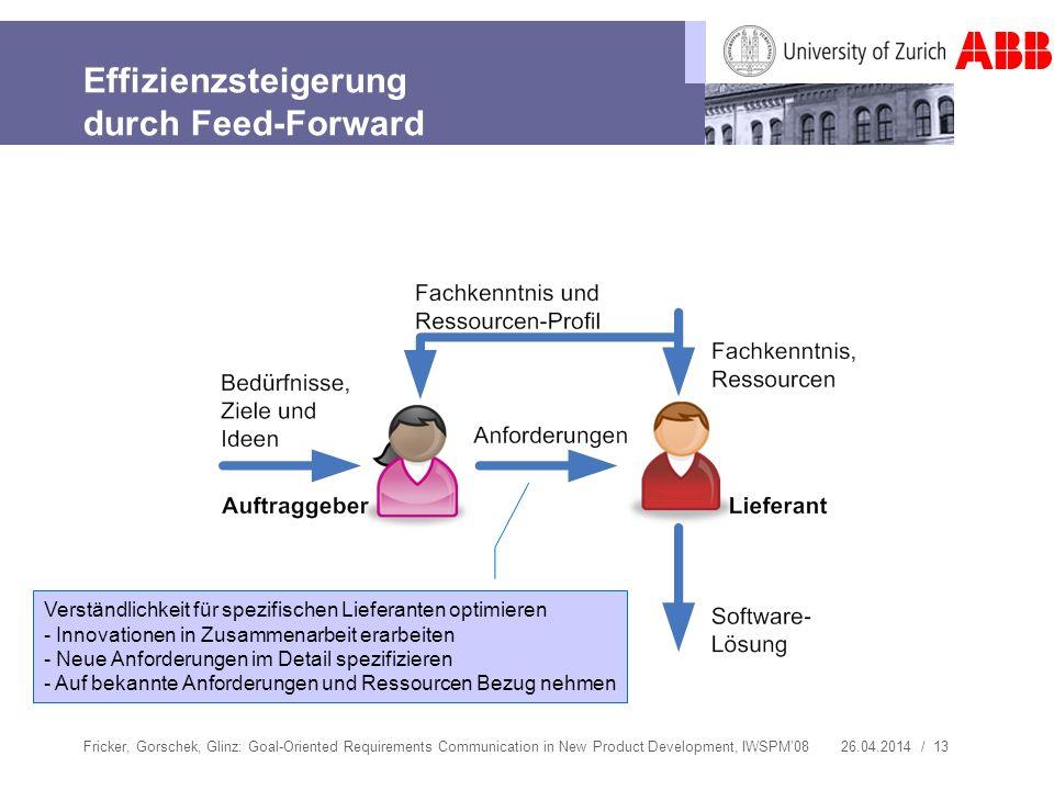 26.04.2014 / 13 Effizienzsteigerung durch Feed-Forward Fricker, Gorschek, Glinz: Goal-Oriented Requirements Communication in New Product Development,