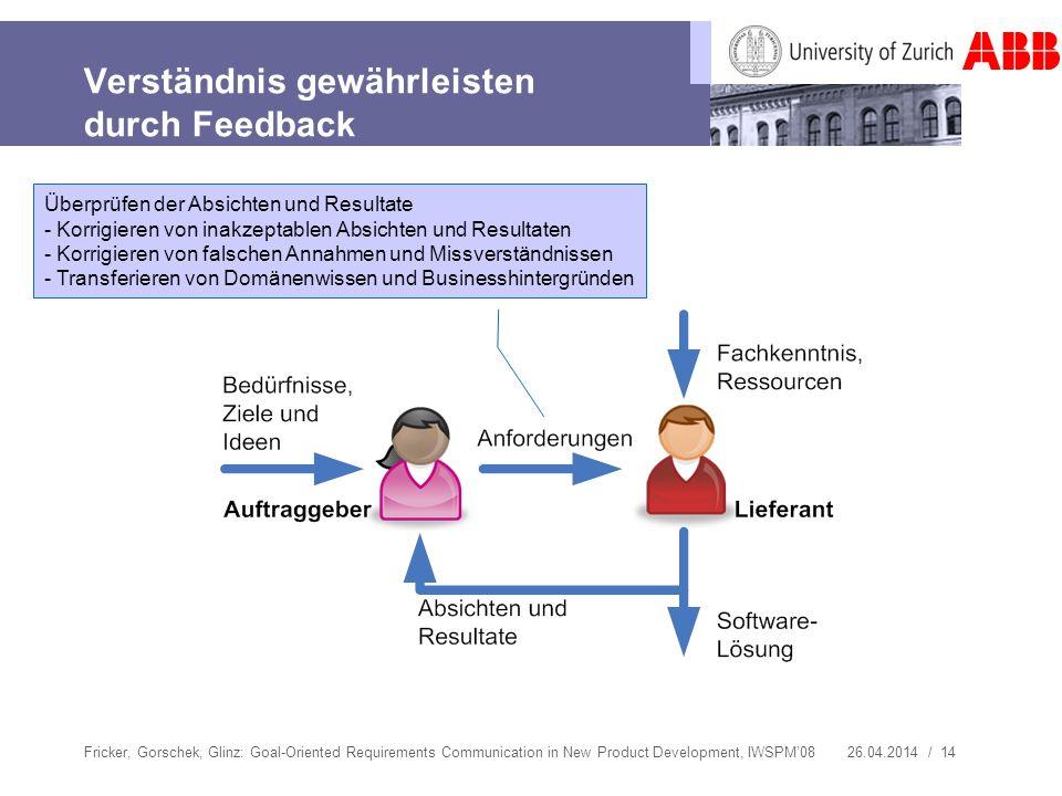 26.04.2014 / 14 Verständnis gewährleisten durch Feedback Fricker, Gorschek, Glinz: Goal-Oriented Requirements Communication in New Product Development