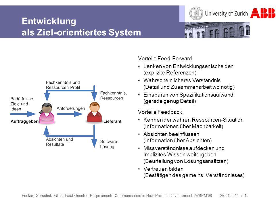 26.04.2014 / 15 Entwicklung als Ziel-orientiertes System Vorteile Feed-Forward Lenken von Entwicklungsentscheiden (explizite Referenzen) Wahrscheinlic