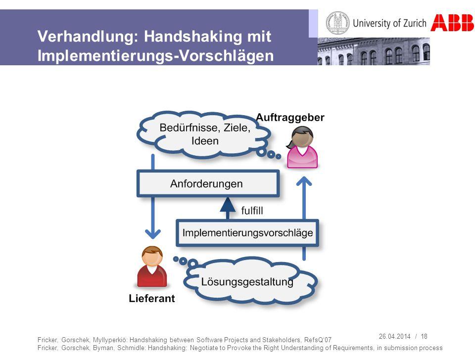 26.04.2014 / 18 Verhandlung: Handshaking mit Implementierungs-Vorschlägen Fricker, Gorschek, Myllyperkiö: Handshaking between Software Projects and St