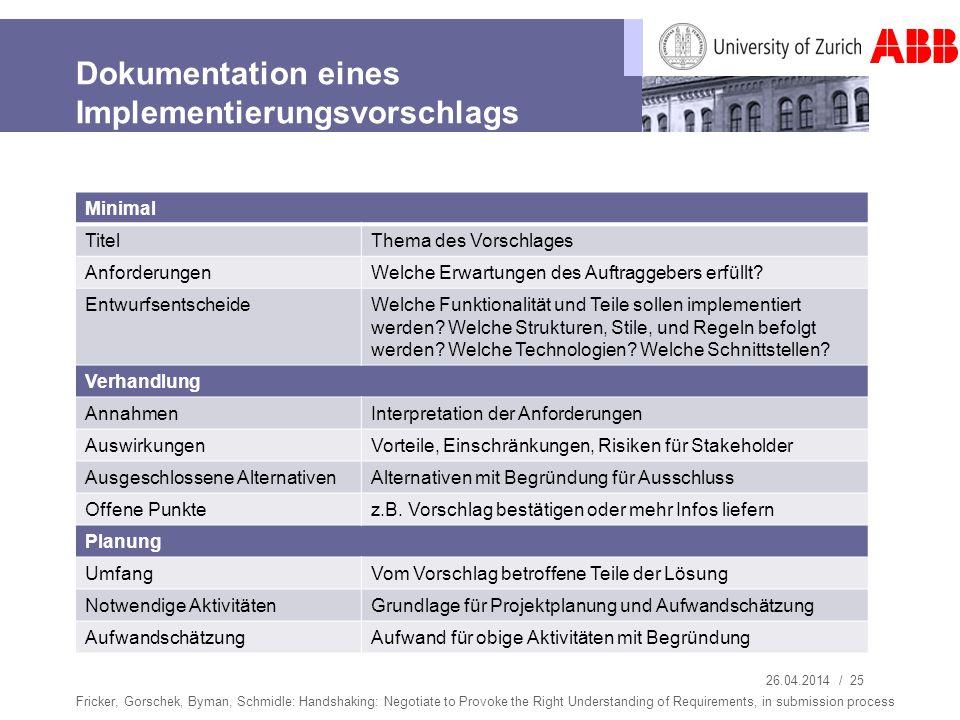 26.04.2014 / 26 Erfahrungen aus 10 kleinen bis grossen Projekten Nachteile Implementierungsvorschläge müssen erstellt und beurteilt werden Vorteile Lerneffekt: Anforderungen werden besser.