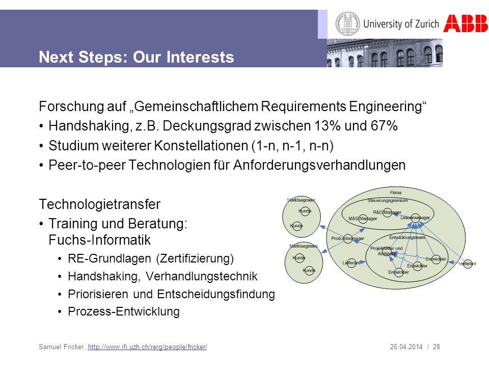26.04.2014 / 28 Next Steps: Our Interests Forschung auf Gemeinschaftlichem Requirements Engineering Handshaking, z.B. Deckungsgrad zwischen 13% und 67