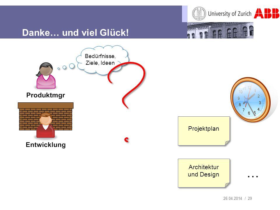 26.04.2014 / 29 Bedürfnisse, Ziele, Ideen Danke… und viel Glück! Projektplan Architektur und Design …