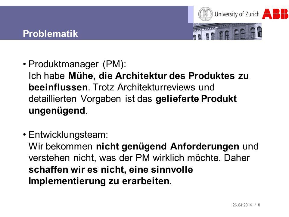 26.04.2014 / 8 Problematik Produktmanager (PM): Ich habe Mühe, die Architektur des Produktes zu beeinflussen. Trotz Architekturreviews und detailliert