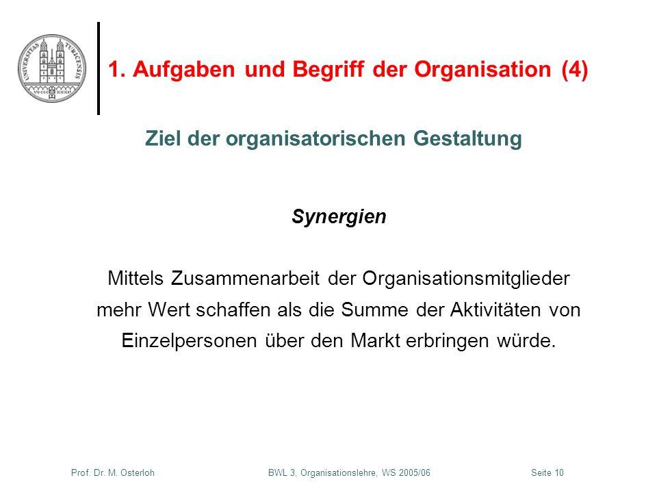 Prof. Dr. M. Osterloh BWL 3, Organisationslehre, WS 2005/06Seite 10 1. Aufgaben und Begriff der Organisation (4) Synergien Mittels Zusammenarbeit der