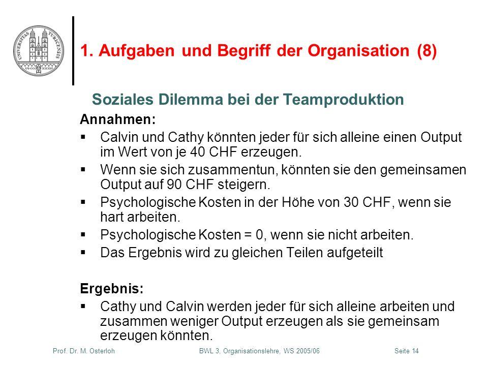 Prof. Dr. M. Osterloh BWL 3, Organisationslehre, WS 2005/06Seite 14 1. Aufgaben und Begriff der Organisation (8) Annahmen: Calvin und Cathy könnten je