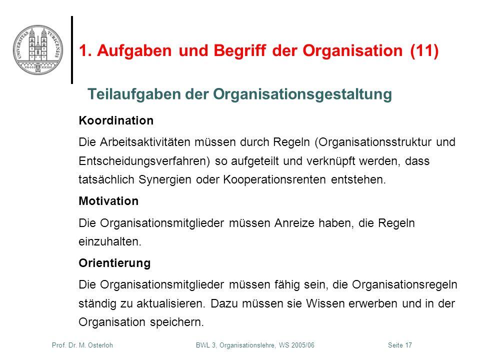 Prof. Dr. M. Osterloh BWL 3, Organisationslehre, WS 2005/06Seite 17 1. Aufgaben und Begriff der Organisation (11) Koordination Die Arbeitsaktivitäten