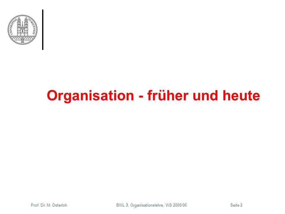 Prof. Dr. M. Osterloh BWL 3, Organisationslehre, WS 2005/06Seite 2 Organisation - früher und heute