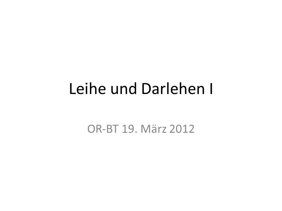 Leihe und Darlehen I OR-BT 19. März 2012