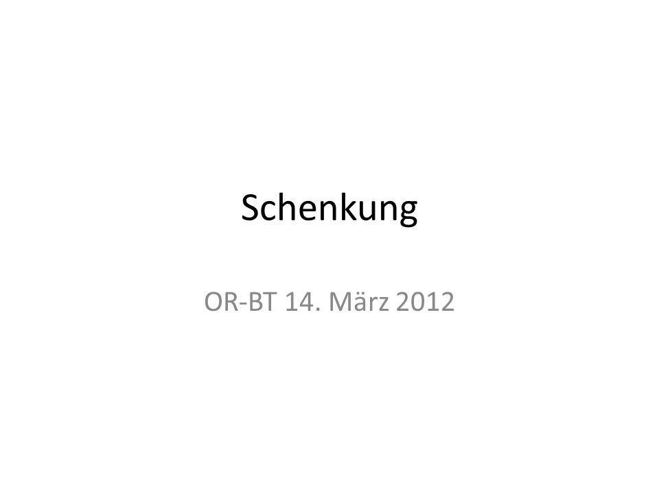 Schenkung OR-BT 14. März 2012