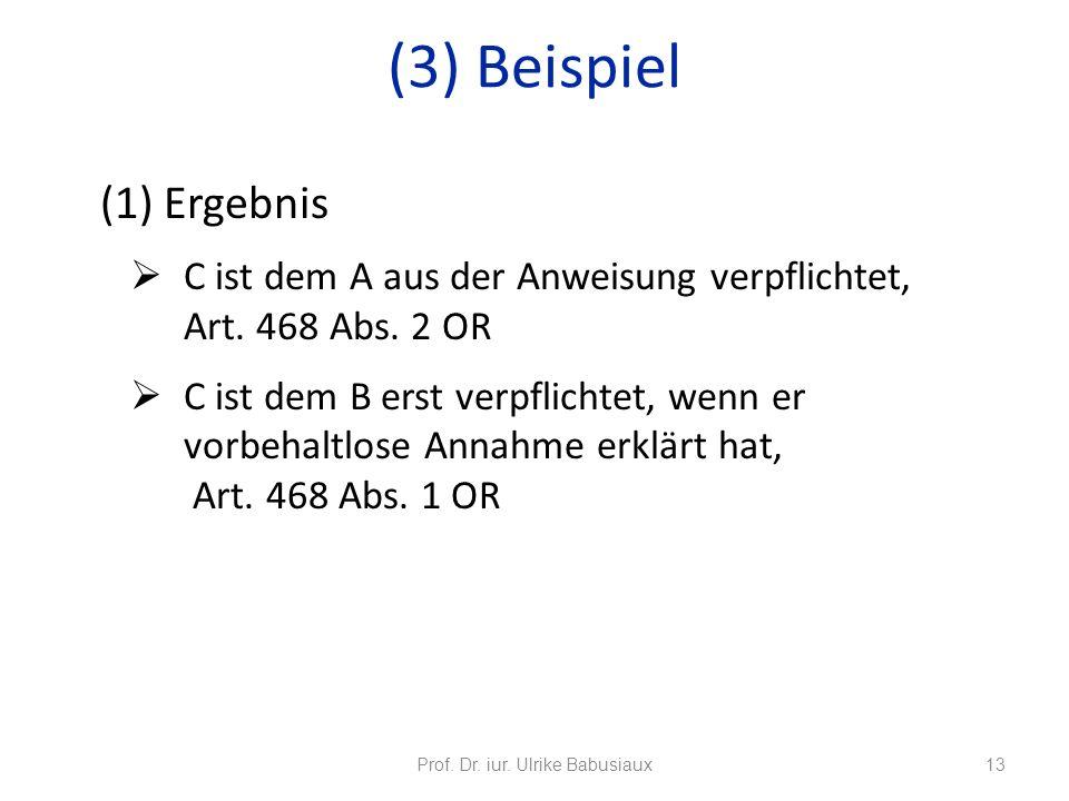 (1) Ergebnis C ist dem A aus der Anweisung verpflichtet, Art. 468 Abs. 2 OR C ist dem B erst verpflichtet, wenn er vorbehaltlose Annahme erklärt hat,