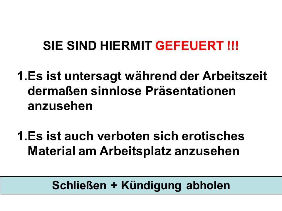 SIE SIND HIERMIT GEFEUERT !!.