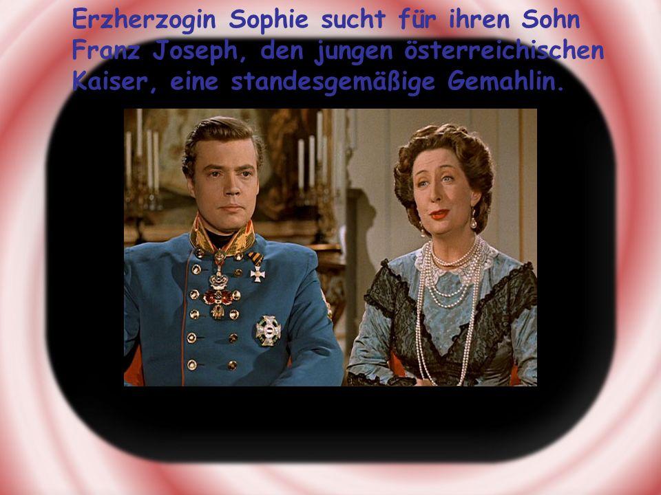 Erzherzogin Sophie sucht für ihren Sohn Franz Joseph, den jungen österreichischen Kaiser, eine standesgemäßige Gemahlin.