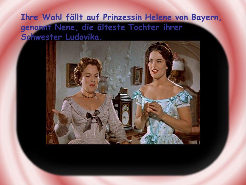 Ihre Wahl fällt auf Prinzessin Helene von Bayern, genannt Nene, die älteste Tochter ihrer Schwester Ludovika.