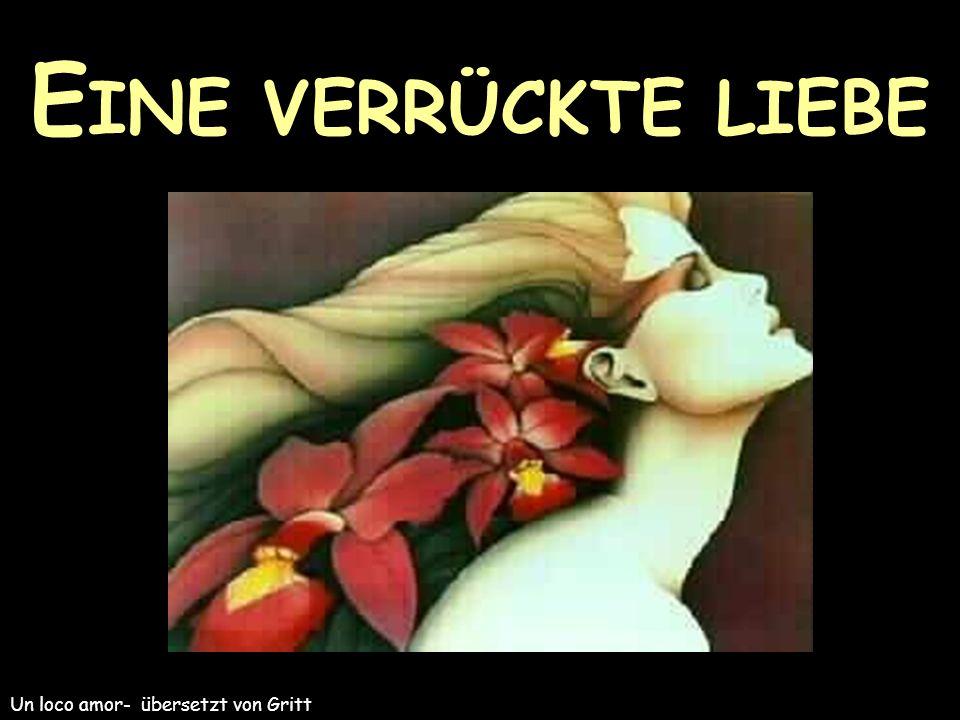 E INE VERRÜCKTE LIEBE Un loco amor- übersetzt von Gritt