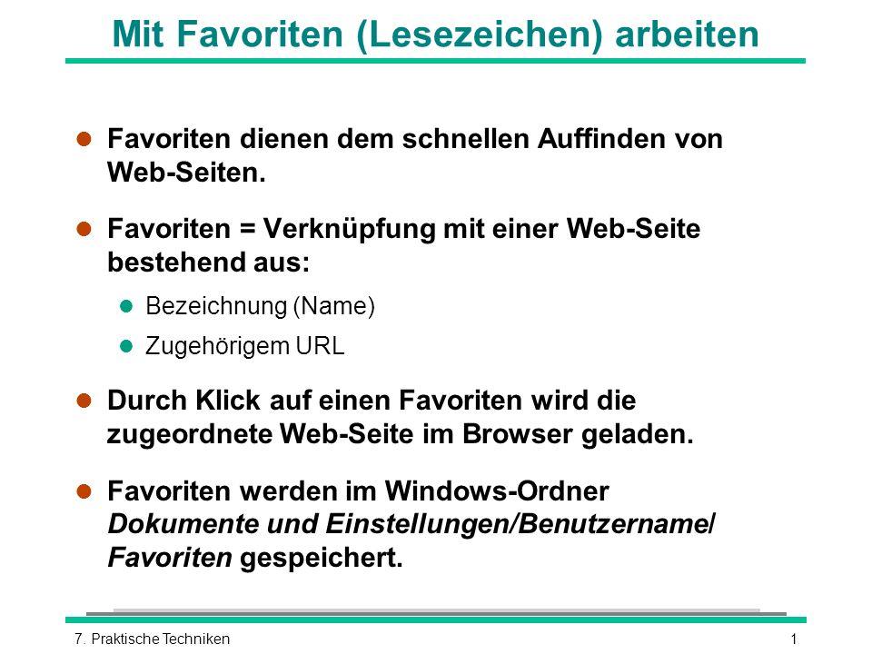 17. Praktische Techniken Mit Favoriten (Lesezeichen) arbeiten l Favoriten dienen dem schnellen Auffinden von Web-Seiten. l Favoriten = Verknüpfung mit