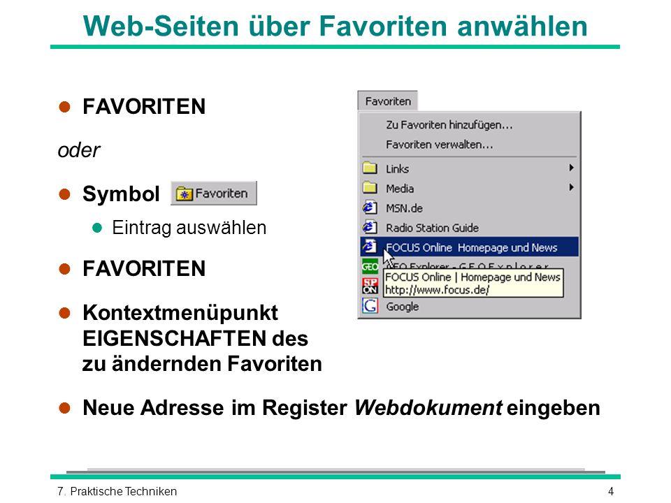 47. Praktische Techniken Web-Seiten über Favoriten anwählen l FAVORITEN oder l Symbol l Eintrag auswählen l FAVORITEN l Kontextmenüpunkt EIGENSCHAFTEN