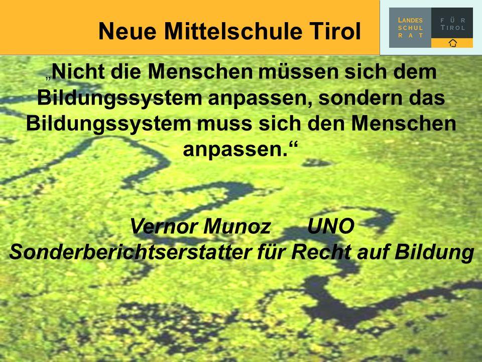 Neue Mittelschule Tirol Nicht die Menschen müssen sich dem Bildungssystem anpassen, sondern das Bildungssystem muss sich den Menschen anpassen. Vernor